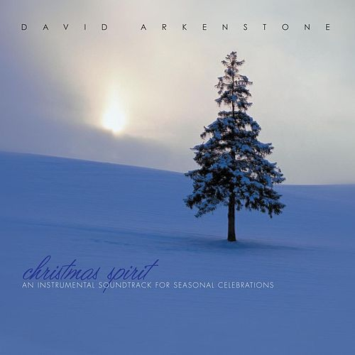 Christmas Spirit: An Instrumental Soundtrack for Seasonal Celebrations by David Arkenstone