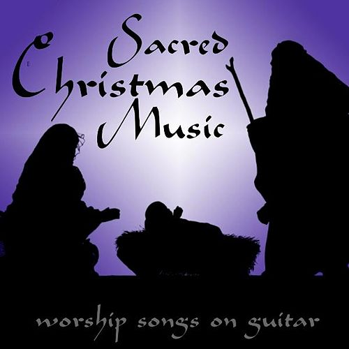 Sacred Christmas Music - Worship Songs On Guitar by Instrumental Holiday Music Artists