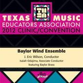 2012 Texas Music Educators Association (TMEA): Baylor Wind Ensemble by Various Artists