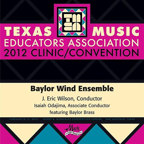 2012 Texas Music Educators Association (TMEA): Baylor Wind Ensemble by Various Artists