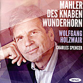 Mahler: Des Knaben Wunderhorn by Wolfgang Holzmair