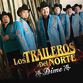 Dime by Los Traileros Del Norte