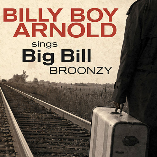 Billy Boy Arnold Sings: Big Bill Broonzy by Billy Boy Arnold