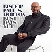 Best Days Yet by Bishop Paul S. Morton
