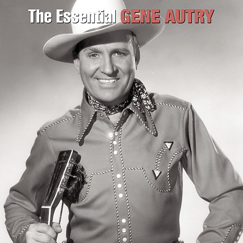 The Essential Gene Autry by Gene Autry