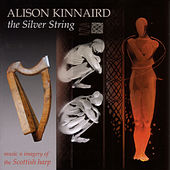 The Silver String: Music and Imagery of the Scottish Harp by Alison Kinnaird