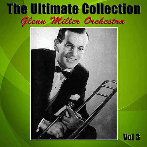 The Ultimate Collection Vol 3 by The Glenn Miller Orchestra