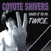Gives It To Ya Twice by Coyote Shivers