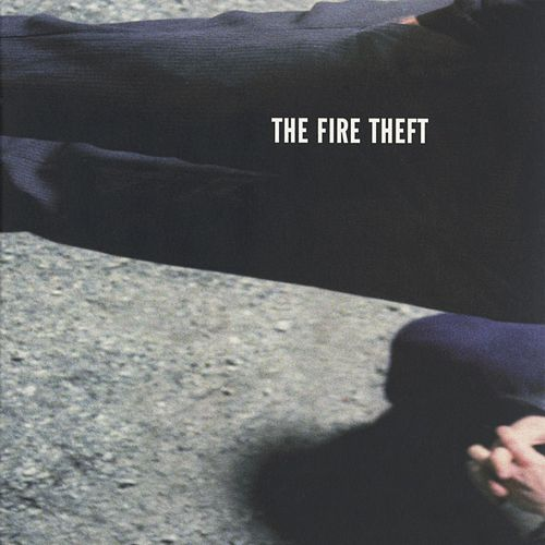 The Fire Theft by The Fire Theft