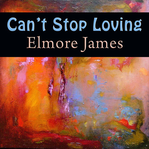 Can't Stop Loving by Elmore James