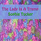 The Lady Is A Tramp by Sophie Tucker