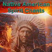 Native American Spirit Chants by Native American Indians