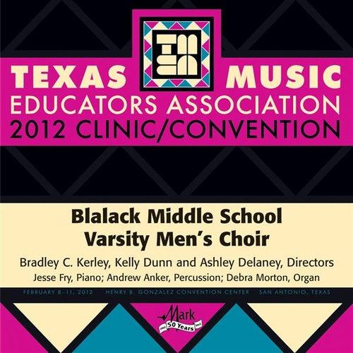 2012 Texas Music Educators Association (TMEA): Blalack Middle School Varsity Men's Choir by Blalack Middle School Varsity Men's Choir