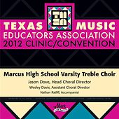 2012 Texas Music Educators Association (TMEA): Marcus High School Varsity Treble Choir by Marcus High School Varsity Treble Choir