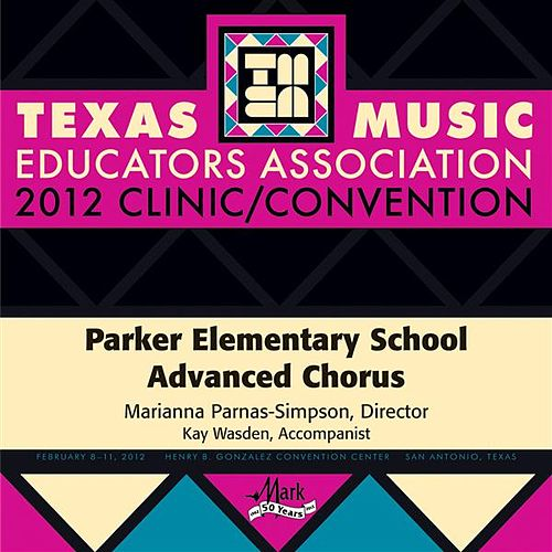 2012 Texas Music Educators Association (TMEA): Parker Elementary School Advanced Chorus by Various Artists
