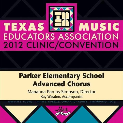 2012 Texas Music Educators Association (TMEA): Parker Elementary School Advanced Chorus by Various Artists