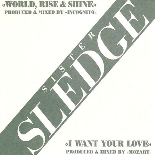 World Rise & Shine/ I Want Your Love by Sister Sledge