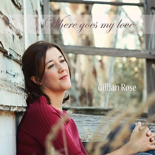 Where Goes My Love by Gillian Rose