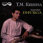 Isaiyamutham- Dhurga by T.M. Krishna
