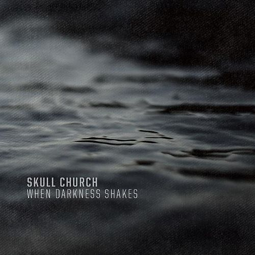 When Darkness Shakes by Skull Church