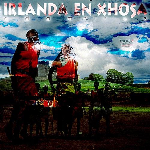 Irlanda En Xhosa by Adam Cruz