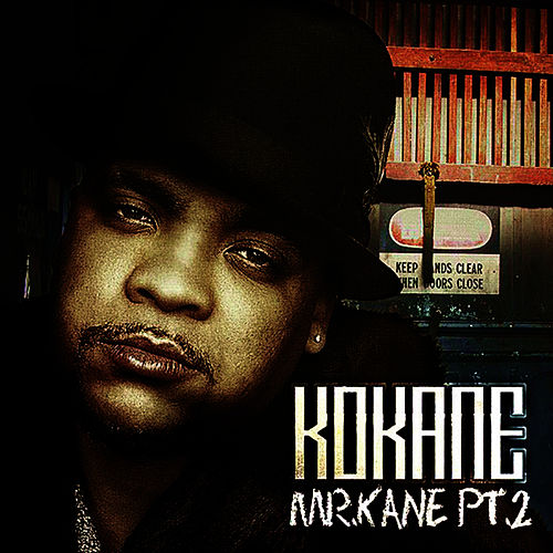 Kokane 'Mr. Kane' PT 2 by Kokane