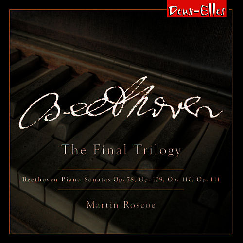 Beethoven: The Final Trilogy by Martin Roscoe