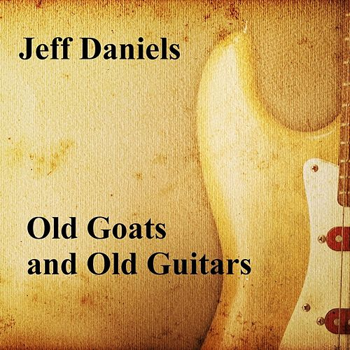 Old Goats and Old Guitars by Jeff Daniels