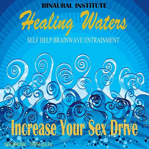 Increase Your Sex Drive: Brainwave Entrainment (Healing Waters Embedded With 6.6hz Theta Isochronic Tones) by Binaural Institute