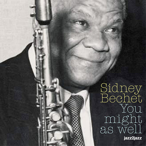 You Might As Well (Extended) by Sidney Bechet
