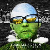 It Was All a Dream by Kosha Dillz
