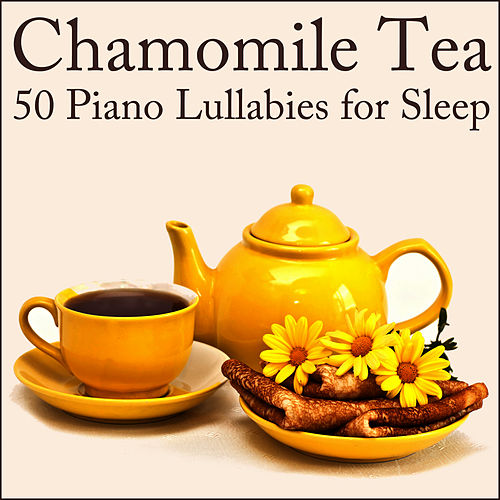 Chamomile Tea: 50 Piano Lullabies for Sleep by Lullaby Maestro