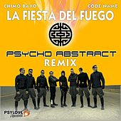 La Fiesta Del Fuego (Psycho Abstract Remix) (feat. Code Name) by Chimo Bayo