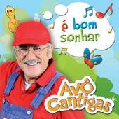 É Bom Sonhar by Avô Cantigas