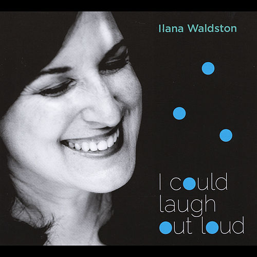 I Could Laugh Out Loud by Ilana Waldston