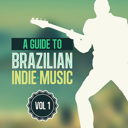 A Guide to Brazilian Indie Music Vol 1 by Various Artists
