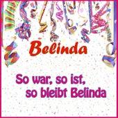 So war, so ist, so bleibt Belinda by Belinda
