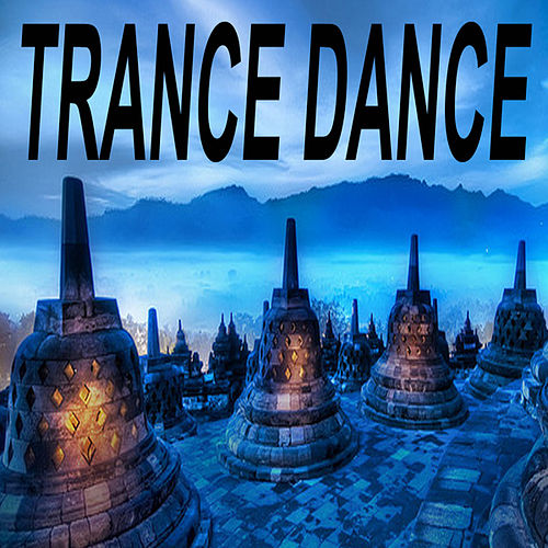 Trance Dance 'the Best of Psy Techno, Goa Trance & Progressice Tech House Anthems' by Various Artists