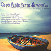 Capo Verde terra d'amore Vol. 1: Canzoni di Cesaria Evora e Teofilo Chantre in italiano by Various Artists