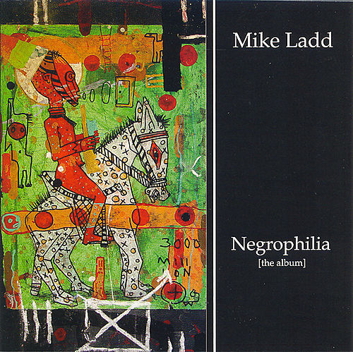 Negrophilia: The Album by Mike Ladd