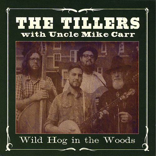 Wild Hog in the Woods (feat.Uncle Mike Carr) by The Tillers
