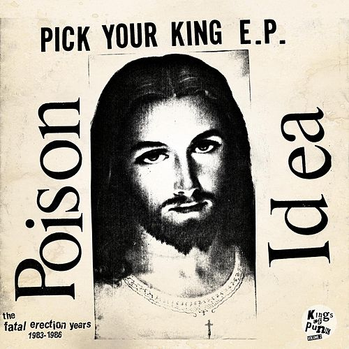 Pick Your King E.P. / Record Collectors Are Pretentious Assholes (The Fatal Erection Years: 1983-1986) by Poison Idea