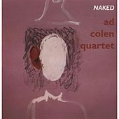 Naked (feat. Michiel Borstlap, Erik Robaard, Chris Strik & Ad Colen) by Ad Colen Quartet