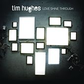 Love Shine Through by Tim Hughes
