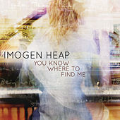You Know Where to Find Me von Imogen Heap