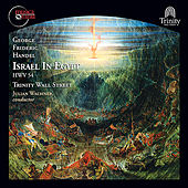 Handel: Israel in Egypt, HWV 54 (1756 & 1739 Versions, Trinity Wall Street) by The Trinity Choir