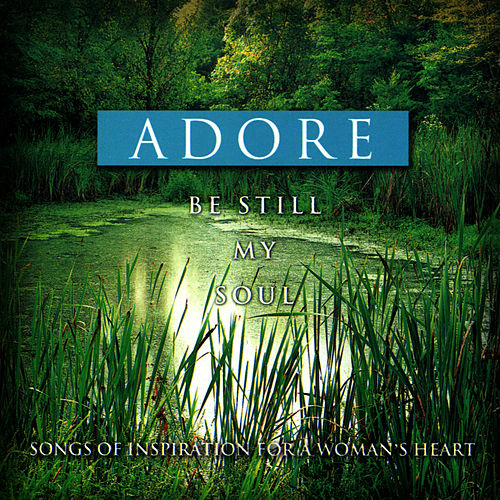 Be Still My Soul - Songs of Inspiration for a Woman's Heart von The London Fox Players