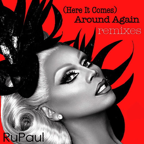 '(Here It Comes) Around Again: Remixes by RuPaul