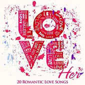 Love Her 20 Romantic Love Songs by Various Artists