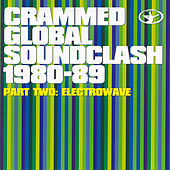Crammed Global Soundclash 1980-89 (Part 2: Electrowave) by Various Artists